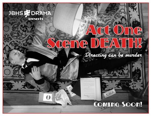 JBHS Drama is proud to present an upcoming murder mystery web series titled ACT ONE SCENE DEATH!